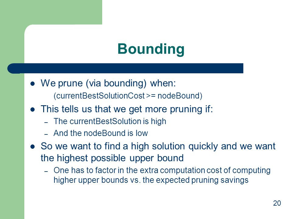 Bounding We prune (via bounding) when:
