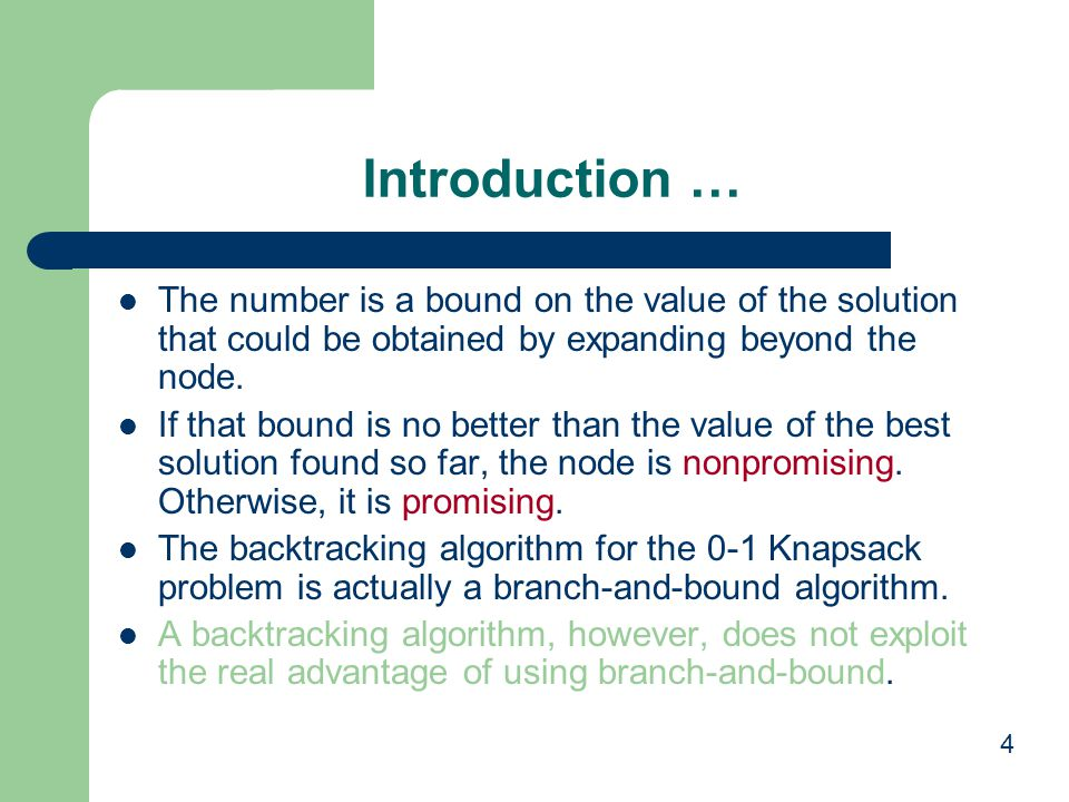 Introduction … The number is a bound on the value of the solution that could be obtained by expanding beyond the node.