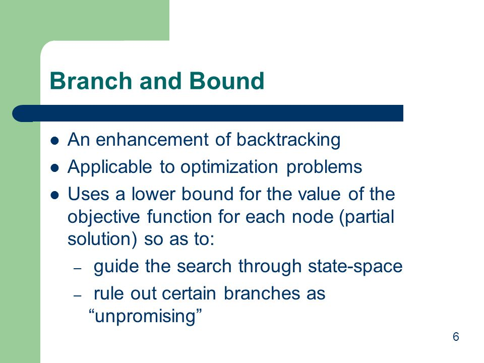 Branch and Bound An enhancement of backtracking