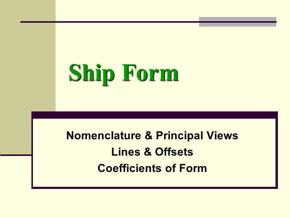 Nomenclature & Principal Views Lines & Offsets Coefficients of Form