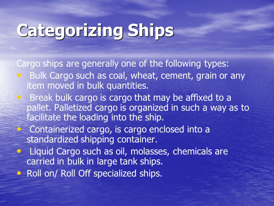 Categorizing Ships Cargo ships are generally one of the following types: