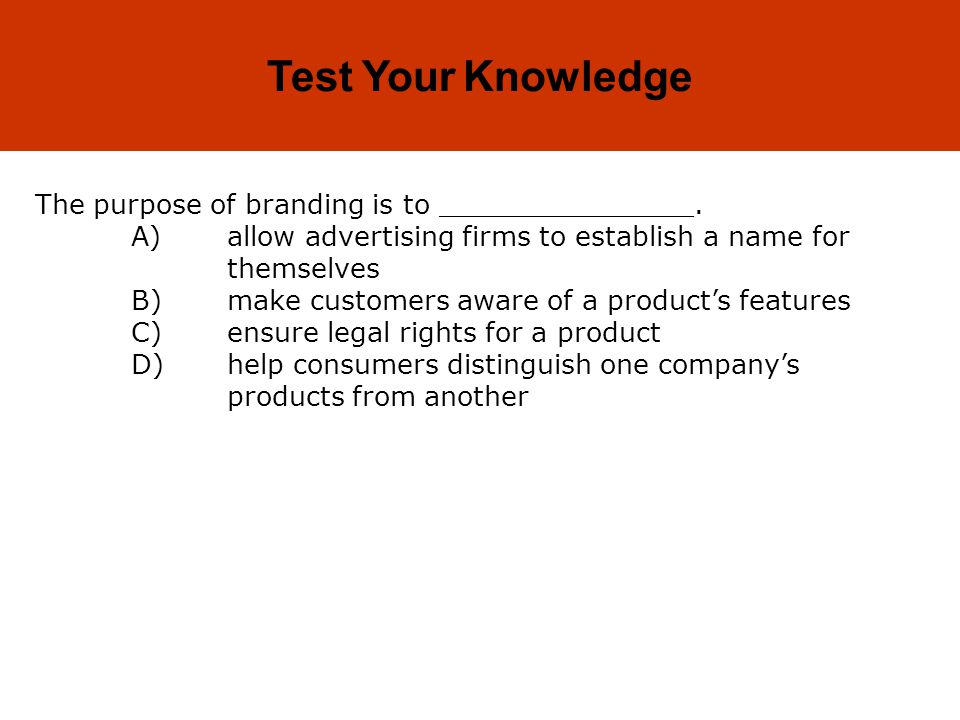 Test Your Knowledge The purpose of branding is to _______________.