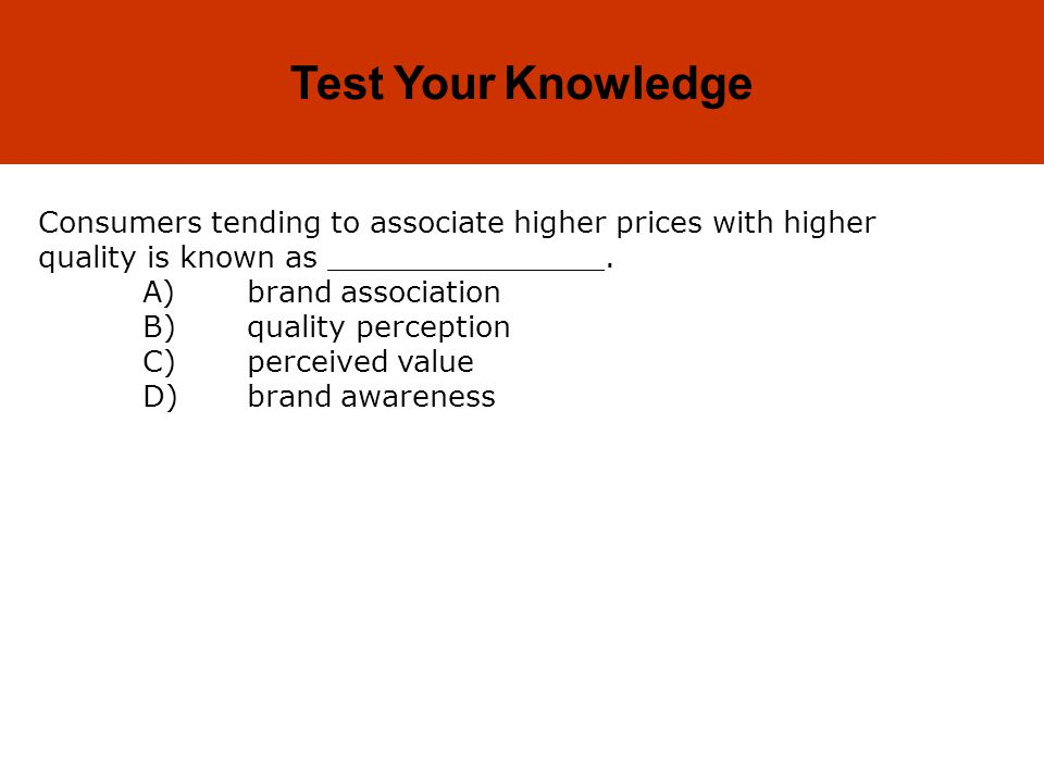 Test Your Knowledge Consumers tending to associate higher prices with higher quality is known as _______________.
