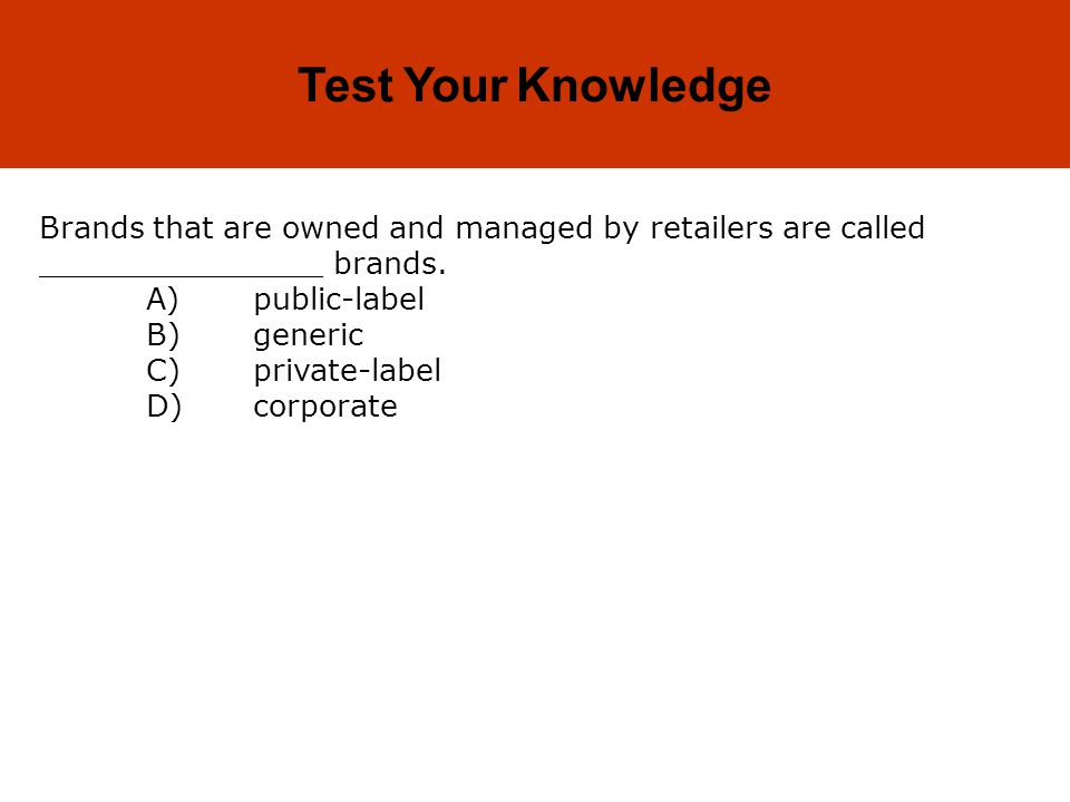 Test Your Knowledge Brands that are owned and managed by retailers are called _______________ brands.