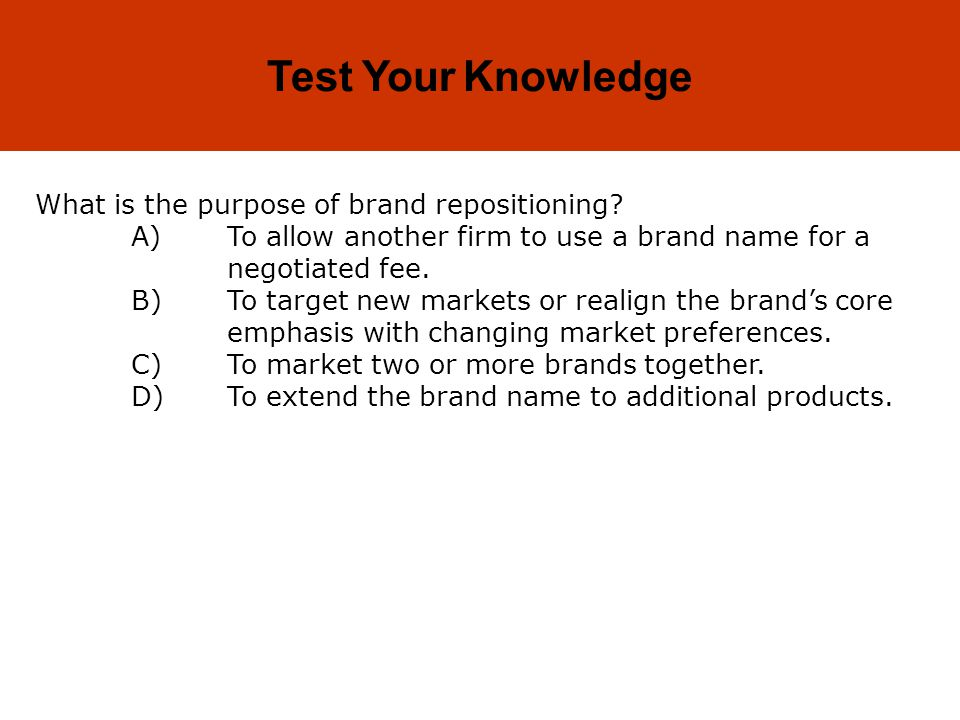 Test Your Knowledge What is the purpose of brand repositioning