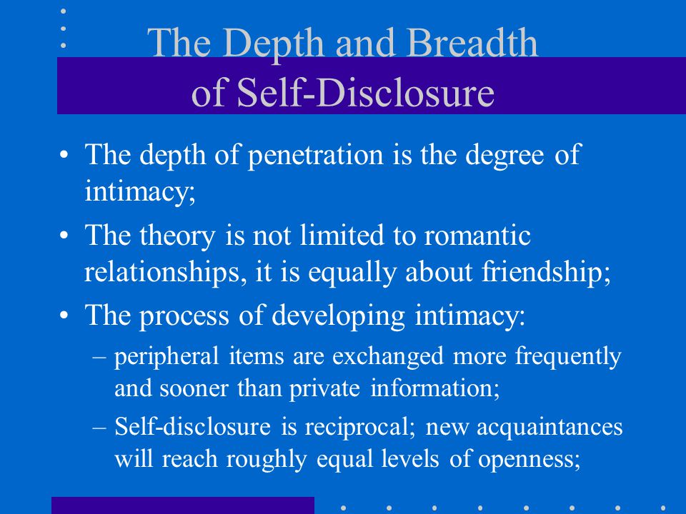 The Depth and Breadth of Self-Disclosure