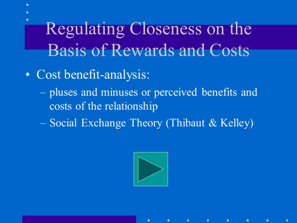 Regulating Closeness on the Basis of Rewards and Costs