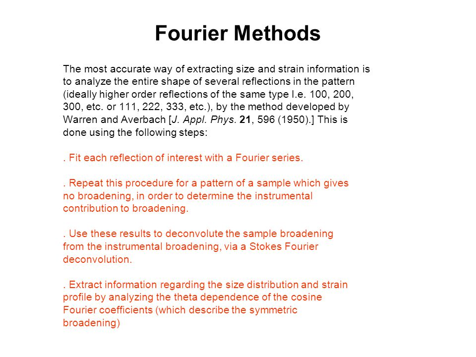 Fourier Methods The most accurate way of extracting size and strain information is.