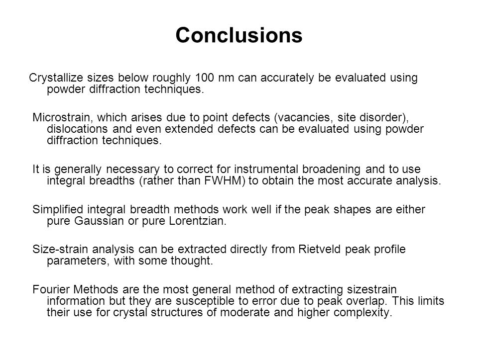 Conclusions Crystallize sizes below roughly 100 nm can accurately be evaluated using powder diffraction techniques.