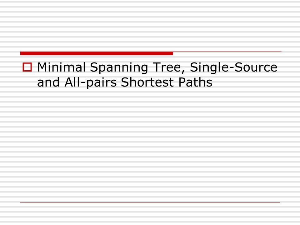 Minimal Spanning Tree, Single-Source and All-pairs Shortest Paths