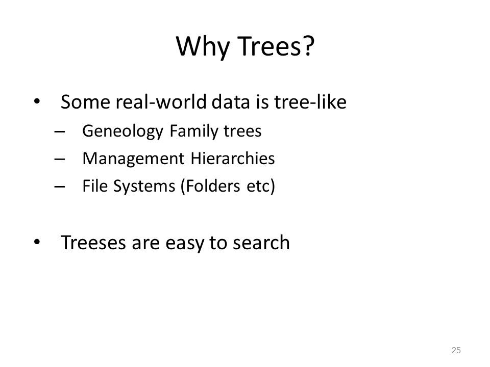 Why Trees Some real-world data is tree-like