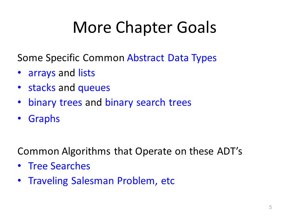 More Chapter Goals Some Specific Common Abstract Data Types