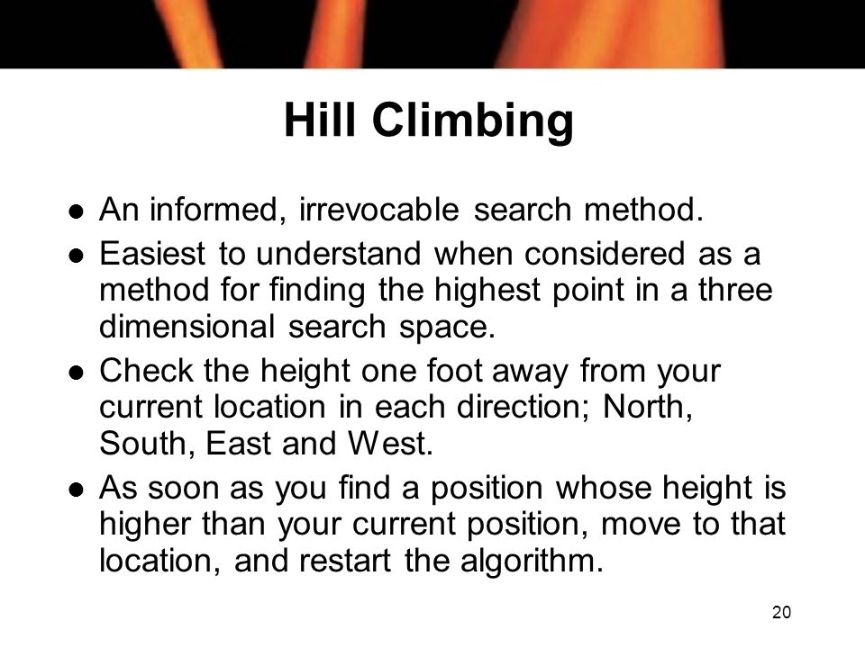 Hill Climbing An informed, irrevocable search method.