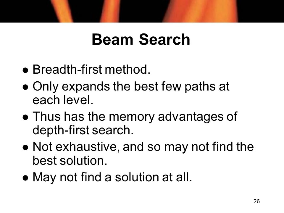Beam Search Breadth-first method.