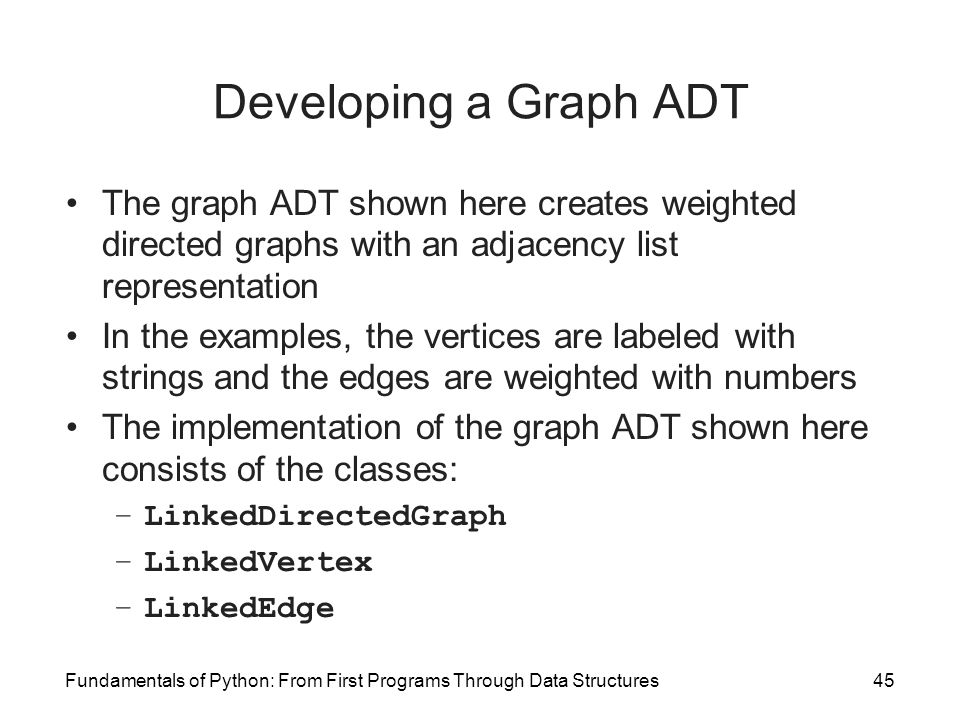 Developing a Graph ADT The graph ADT shown here creates weighted directed graphs with an adjacency list representation.