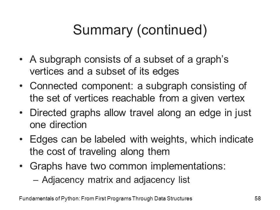 Summary (continued) A subgraph consists of a subset of a graph's vertices and a subset of its edges.