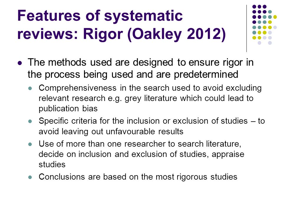 Features of systematic reviews: Rigor (Oakley 2012)