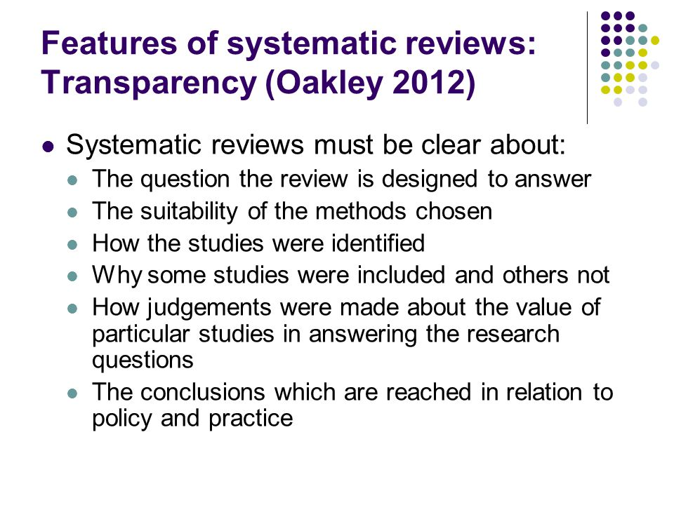 Features of systematic reviews: Transparency (Oakley 2012)