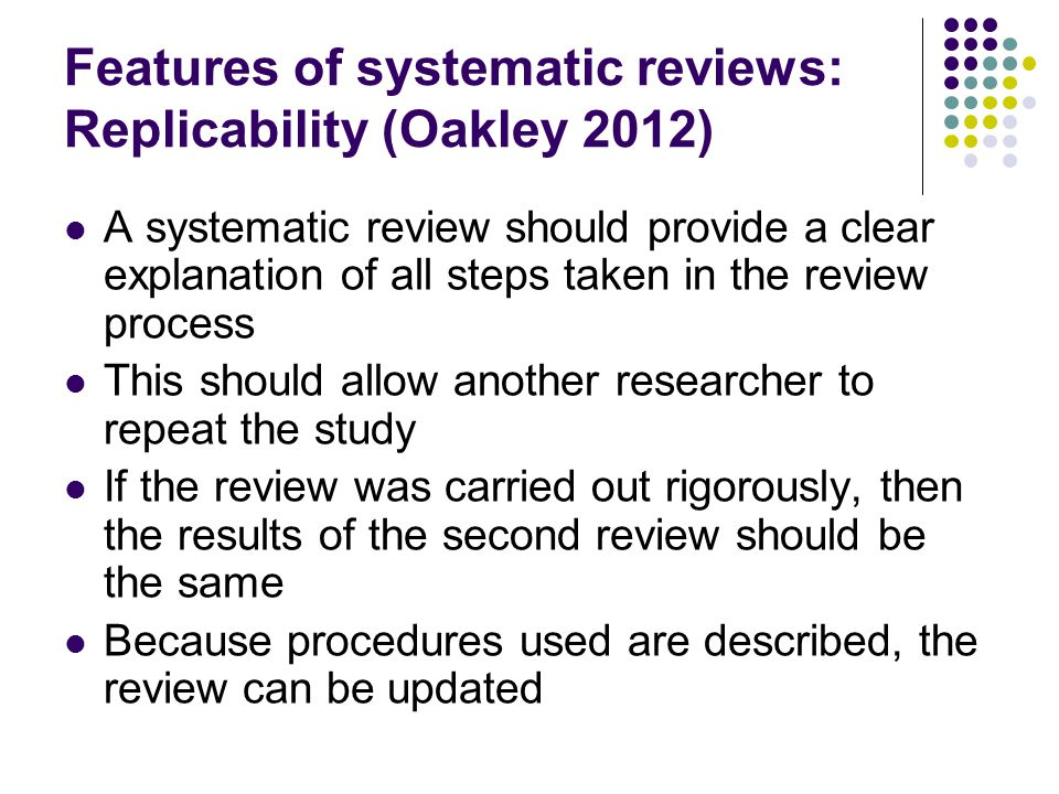 Features of systematic reviews: Replicability (Oakley 2012)