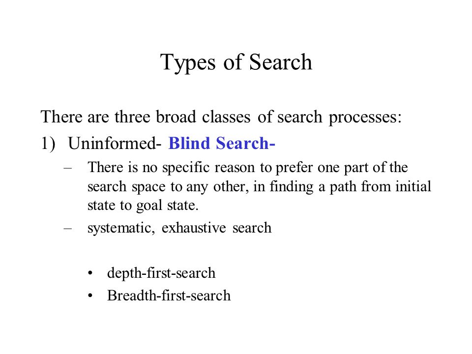 Types of Search There are three broad classes of search processes: