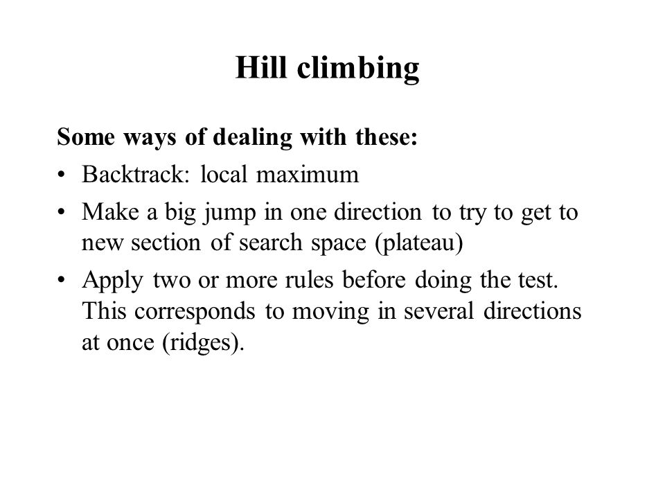 Hill climbing Some ways of dealing with these: