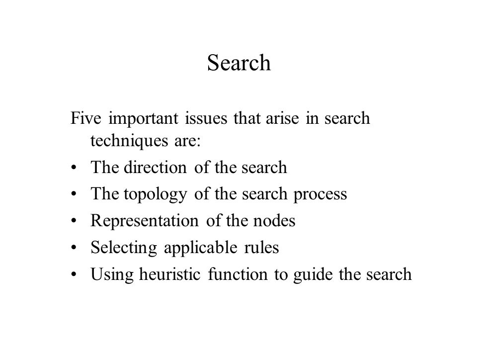 Search Five important issues that arise in search techniques are: