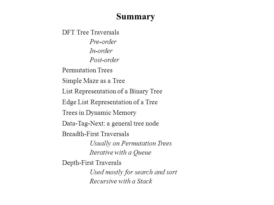 Summary DFT Tree Traversals Pre-order In-order Post-order