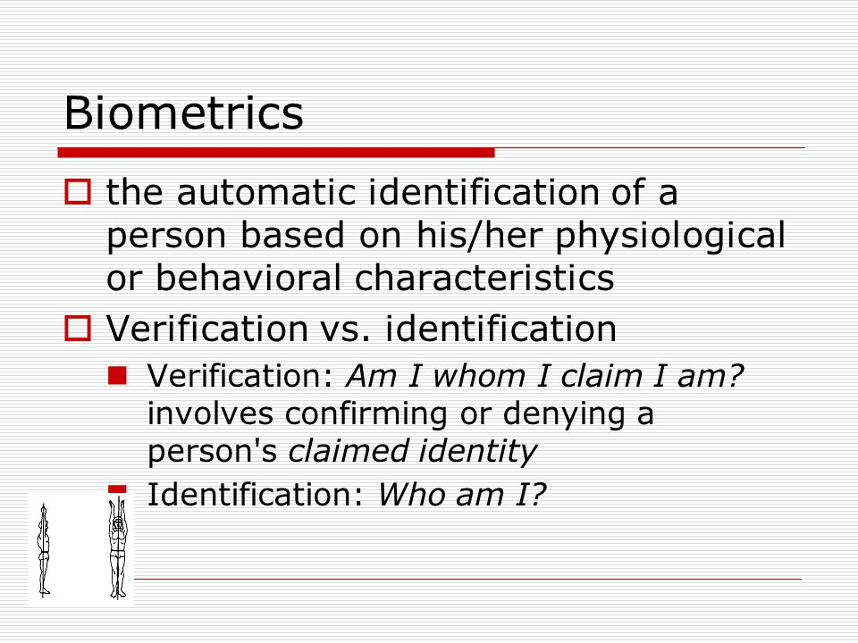 Biometrics the automatic identification of a person based on his/her physiological or behavioral characteristics.