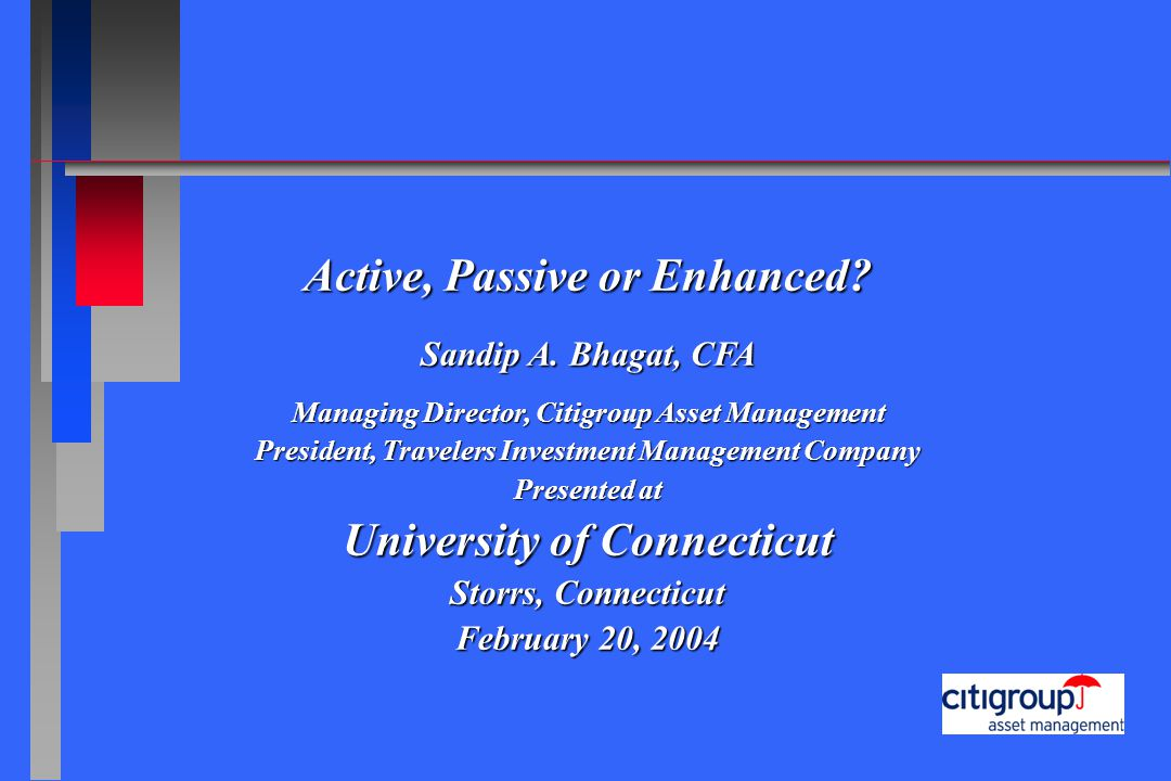 Active, Passive or Enhanced University of Connecticut