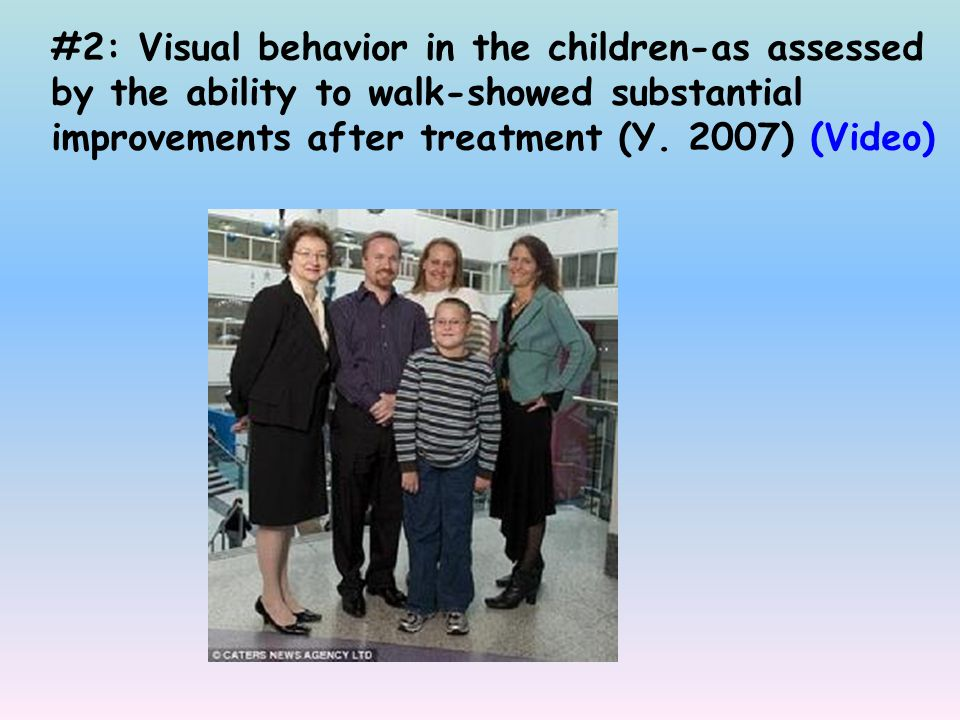 #2: Visual behavior in the children-as assessed by the ability to walk-showed substantial improvements after treatment (Y.