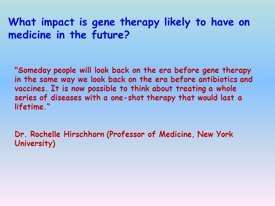 What impact is gene therapy likely to have on medicine in the future