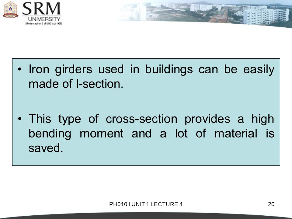 Iron girders used in buildings can be easily made of I-section.