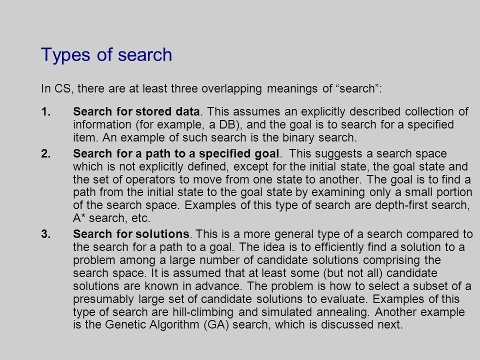 Types of search In CS, there are at least three overlapping meanings of search :