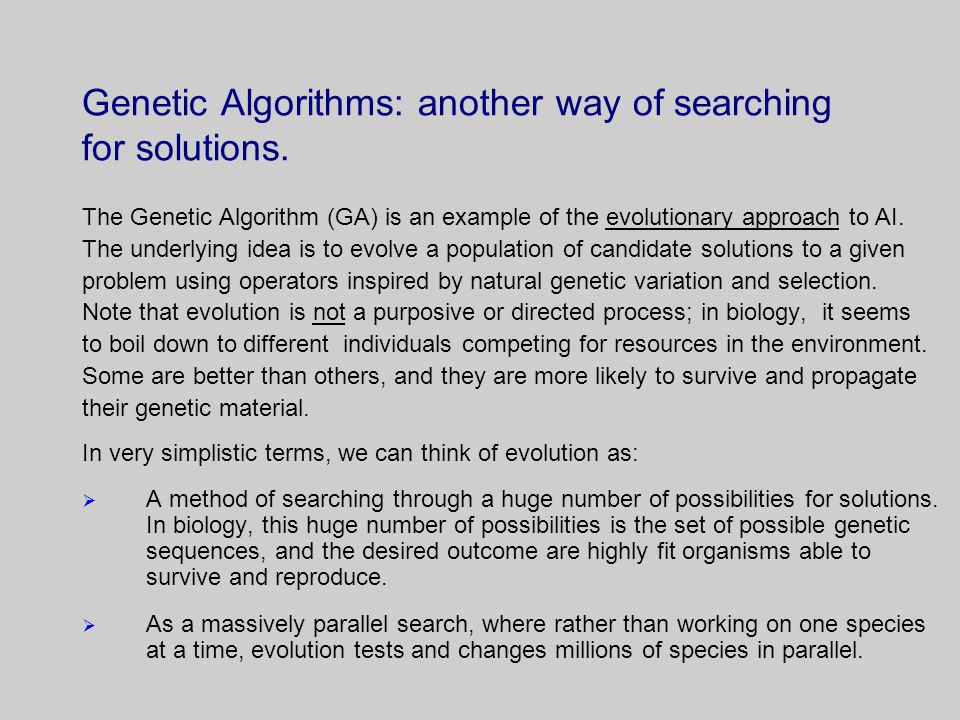 Genetic Algorithms: another way of searching for solutions.