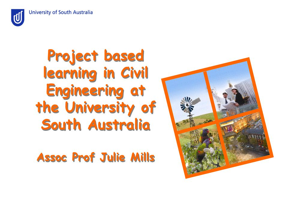 Project based learning in Civil Engineering at the University of South Australia