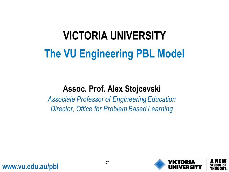 The VU Engineering PBL Model Assoc. Prof. Alex Stojcevski