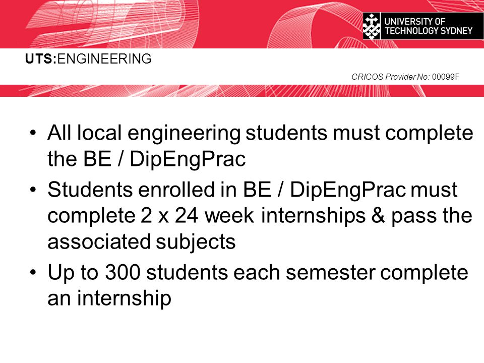All local engineering students must complete the BE / DipEngPrac
