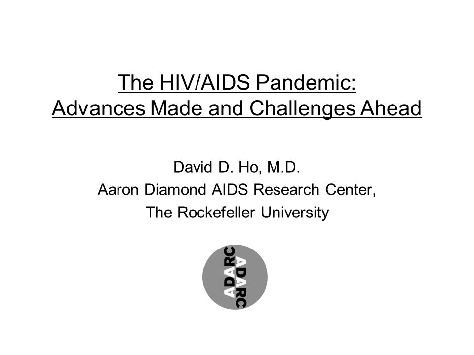 The HIV/AIDS Pandemic: Advances Made and Challenges Ahead