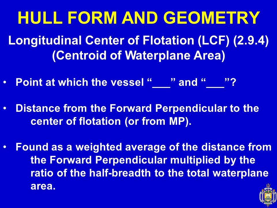 HULL FORM AND GEOMETRY Longitudinal Center of Flotation (LCF) (2.9.4) (Centroid of Waterplane Area)