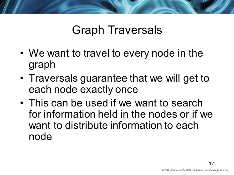Graph Traversals We want to travel to every node in the graph