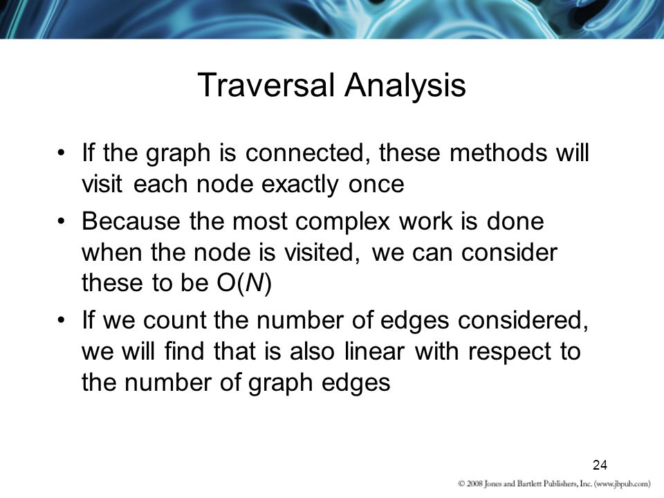 Traversal Analysis If the graph is connected, these methods will visit each node exactly once.