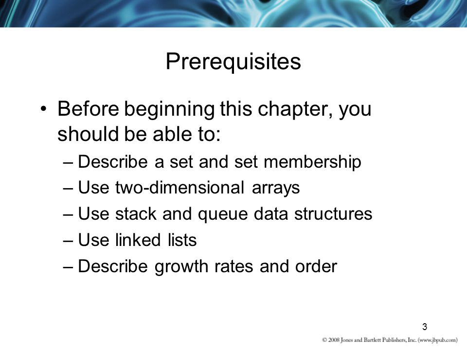 Prerequisites Before beginning this chapter, you should be able to: