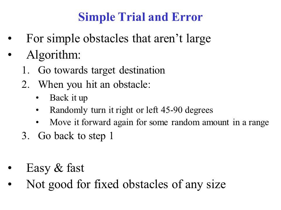 For simple obstacles that aren't large Algorithm: