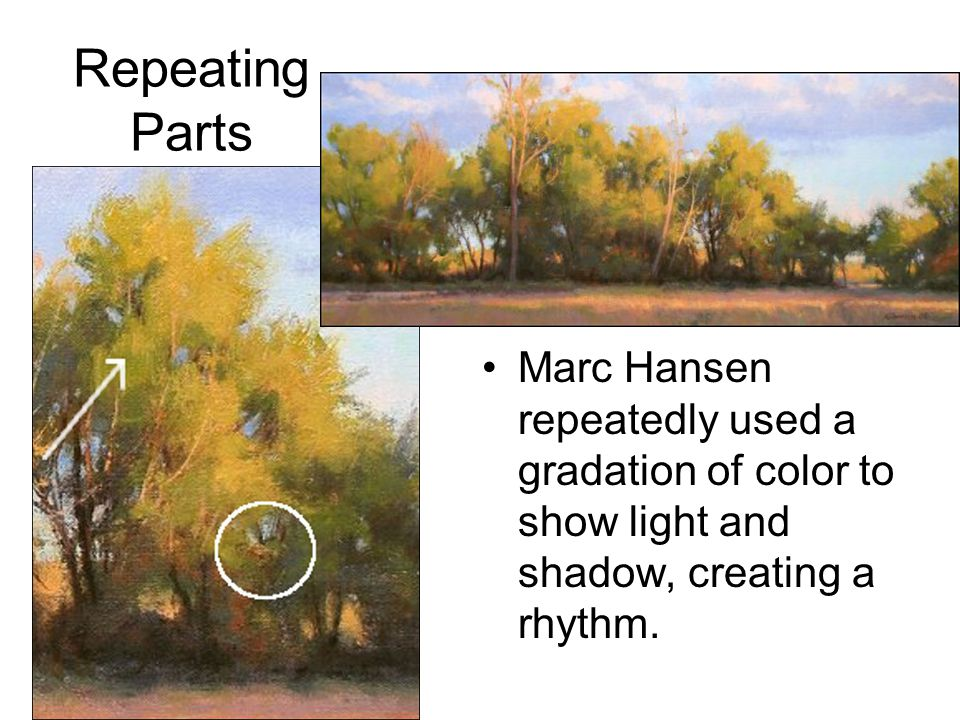 Repeating Parts Marc Hansen repeatedly used a gradation of color to show light and shadow, creating a rhythm.