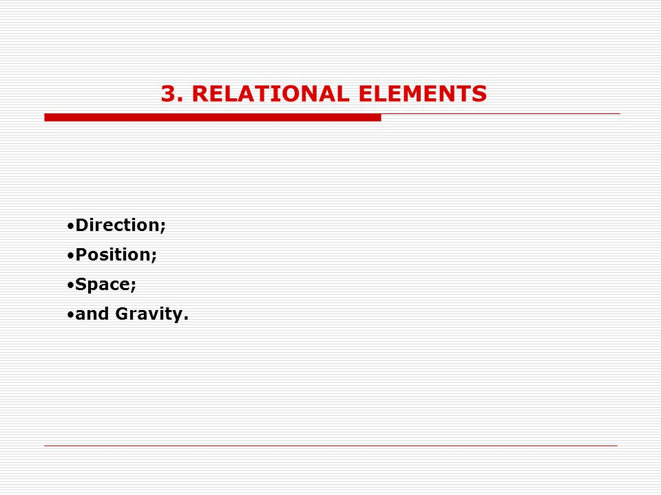 3. RELATIONAL ELEMENTS Direction; Position; Space; and Gravity.