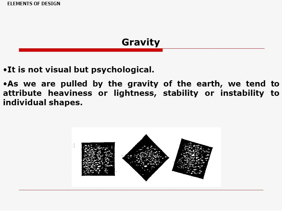 Gravity It is not visual but psychological.