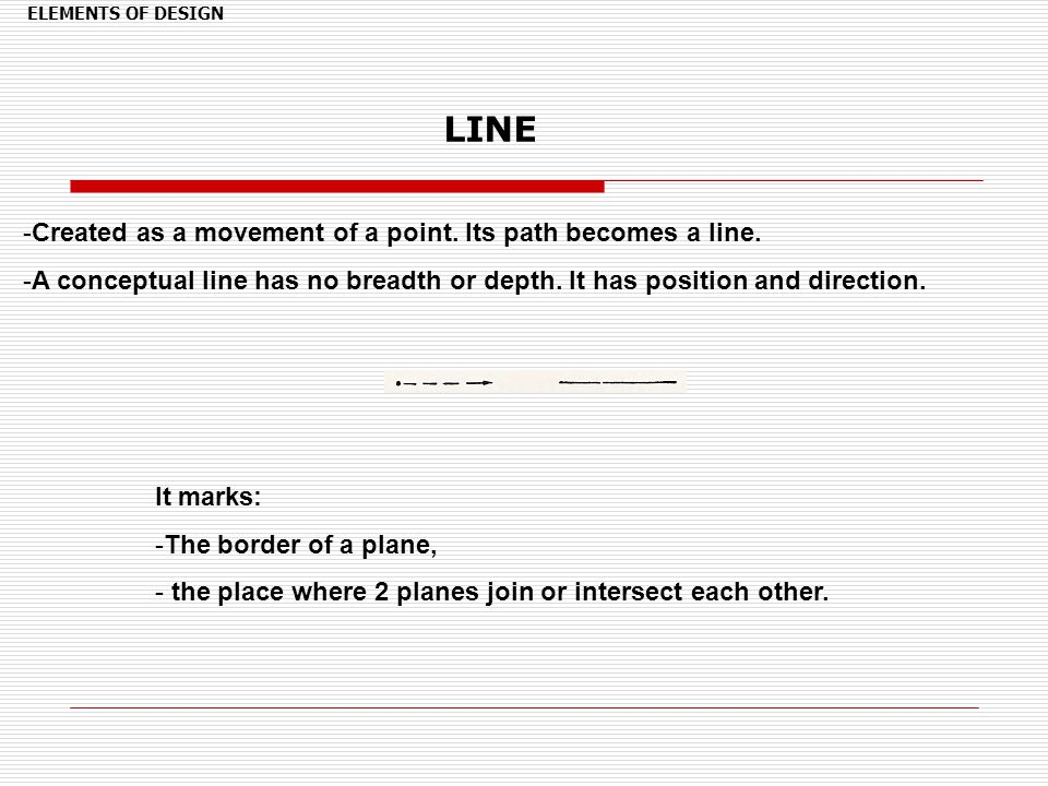 LINE Created as a movement of a point. Its path becomes a line.