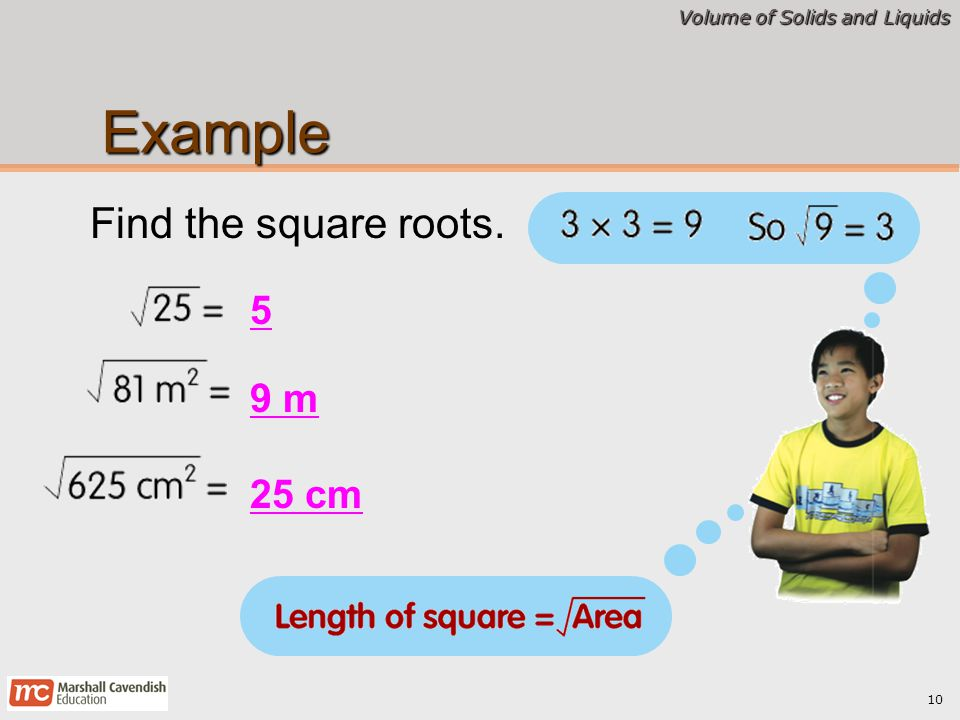 Example Find the square roots. 5 9 m 25 cm