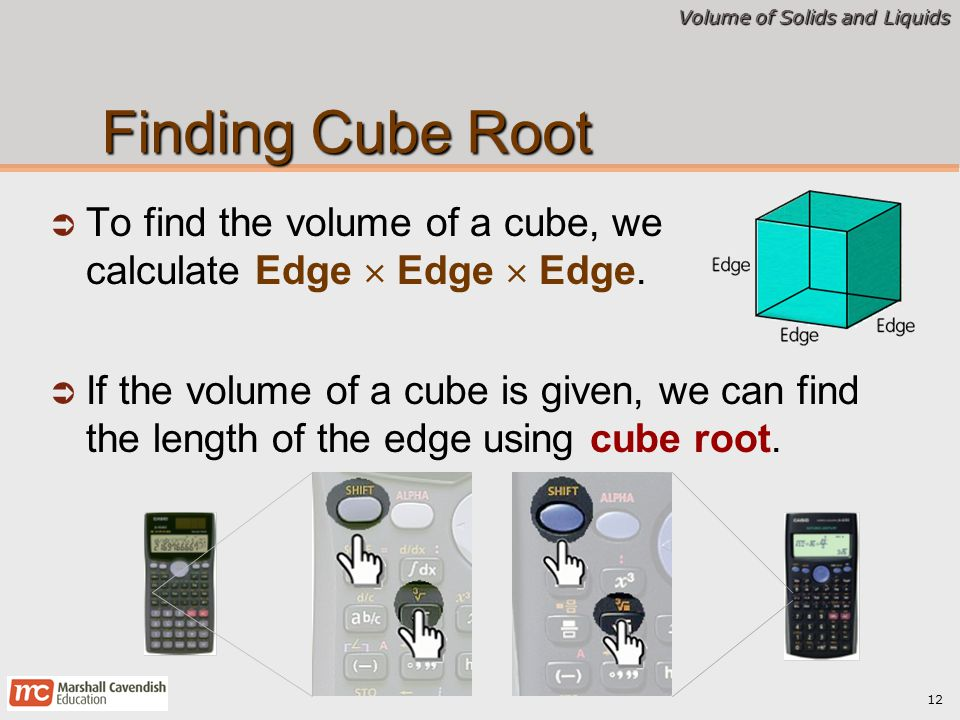 Finding Cube Root To find the volume of a cube, we calculate Edge  Edge  Edge.