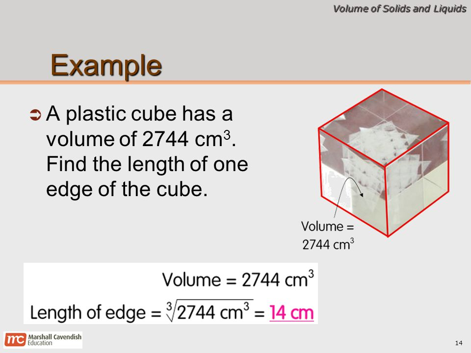 Example A plastic cube has a volume of 2744 cm3. Find the length of one edge of the cube.